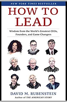 How to Lead  Wisdom from the World s Greatest CEOs Founders and Game Changers