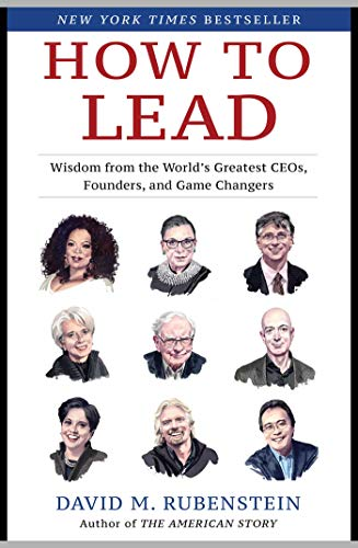 Compare Textbook Prices for How to Lead: Wisdom from the World's Greatest CEOs, Founders, and Game Changers Illustrated Edition ISBN 9781982132156 by Rubenstein, David M.