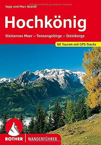 Hochkönig: Steinernes Meer - Tennengebirge - Steinberge. 57 Touren (Rother Wanderführer)