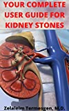 YOUR COMPLETE USER GUIDE FOR KIDNEY STONES