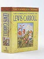The Complete Stories of Lewis Carroll (The Complete Works)