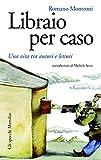 Libraio per caso: Una vita tra autori e lettori (Gli specchi)