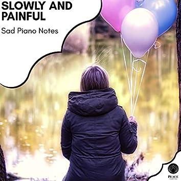 Slowly And Painful - Sad Piano Notes