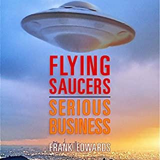Flying Saucers - Serious Business: Overwhelming Evidence That UFOs Are Real                   By:                                                                                                                                 Frank Edwards                               Narrated by:                                                                                                                                 David Gilmore                      Length: 9 hrs and 10 mins     2 ratings     Overall 5.0
