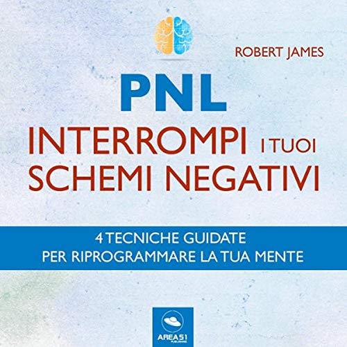 PNL. Interrompi i tuoi schemi negativi     Tecnica guidata              Di:                                                                                                                                 Robert James                               Letto da:                                                                                                                                 Lorenzo Visi                      Durata:  1 ora e 8 min     16 recensioni     Totali 3,4