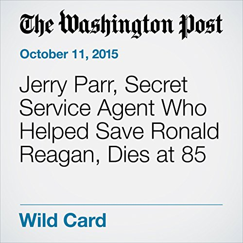 Jerry Parr, Secret Service Agent Who Helped Save Ronald Reagan, Dies at 85 audiobook cover art