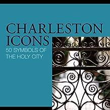 Charleston Icons: 50 Symbols of the Holy City