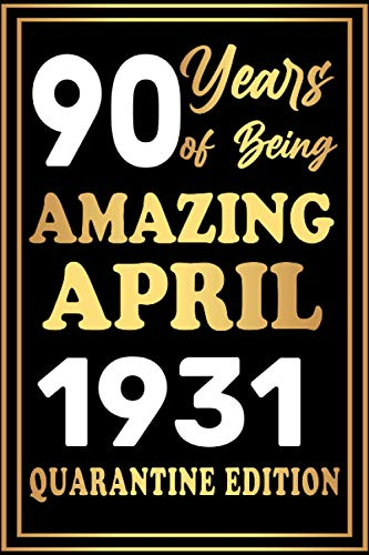 90 years of being Amazing April 1931 Quarantine Edition: Happy 90th Birthday 90 Years Old Gift - Birthday gift ideas quarantine Notebook