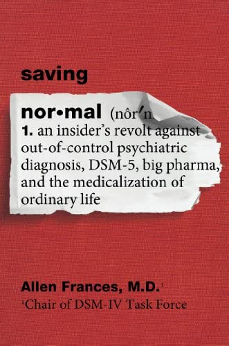 Saving Normal An Insider s Revolt against Out of Control Psychiatric Diagnosis DSM 5 Big Pharma product image
