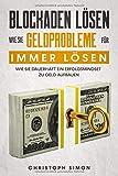 Blockaden lösen: Wie Sie Geldprobleme für immer lösen: Wie Sie dauerhaft ein Erfolgsmindset zu Geld aufbauen