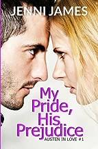 My Pride, His Prejudice: Austen in Love Book Book 1 (Volume 1)