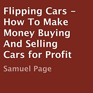 Flipping Cars     How to Make Money Buying and Selling Cars for Profit              By:                                                                                                                                 Samuel Page                               Narrated by:                                                                                                                                 Samuel Page                      Length: 34 mins     24 ratings     Overall 3.5