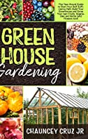 Greenhouse Gardening: The Year-Round Guide to Start Your Self Sufficiency Path. Build Your Greenhouse and Grow Your Own Fruits, Vegetables and Herbs (and Flowers too!)