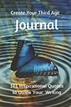 Create Your Third Age Journal: With 101 Inspirational Quotes to Guide Your Writing
