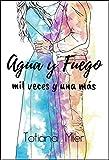 Agua y Fuego: mil veces y una más (Trilogía Agua y Fuego nº 3)