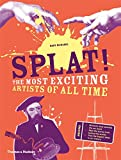 Image of Splat!: The Most Exciting Artists of All Time