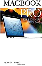 Macbook Pro: For Beginners Guide 2015 by Joseph Spark (2015-01-29)