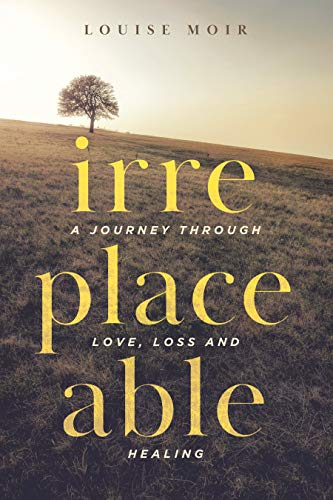 Irreplaceable : A journey through love, loss and healing (English Edition)