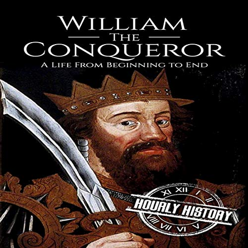 William the Conqueror: A Life from Beginning to End cover art