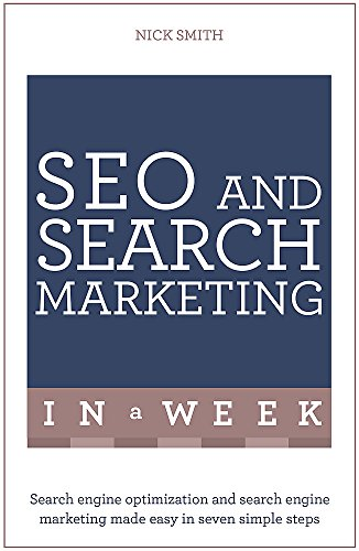 SEO And Search Marketing In A Week: Search Engine Optimization And Search Engine Marketing Made Easy In Seven Simple Steps (Teach Yourself: In a Week)