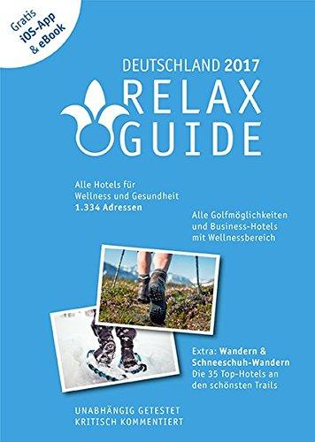 RELAX Guide 2017 Deutschland, kritisch getestet: alle Wellness- und  Gesundheitshotels. PLUS: Wandern, Schneeschuhwandern & Spa: die 35 Top-Hotels, ... Schneeschuhwandern & Spa: die 35 Top-Hotels