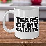 N\A Cadeaux d'entraîneur Personnel, Cadeaux d'avocat, Cadeaux de préparateur d'impôt Tasse Unique, Larmes de Mes Clients Tasse Tasse à café en céramique drôle