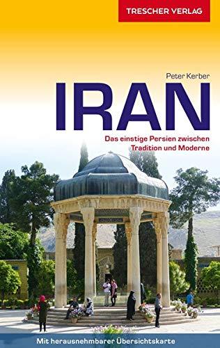 Reiseführer Iran: Das einstige Persien zwischen Tradition und Moderne - Mit herausnehmbarer Übersichtskarte (Trescher-Reiseführer)