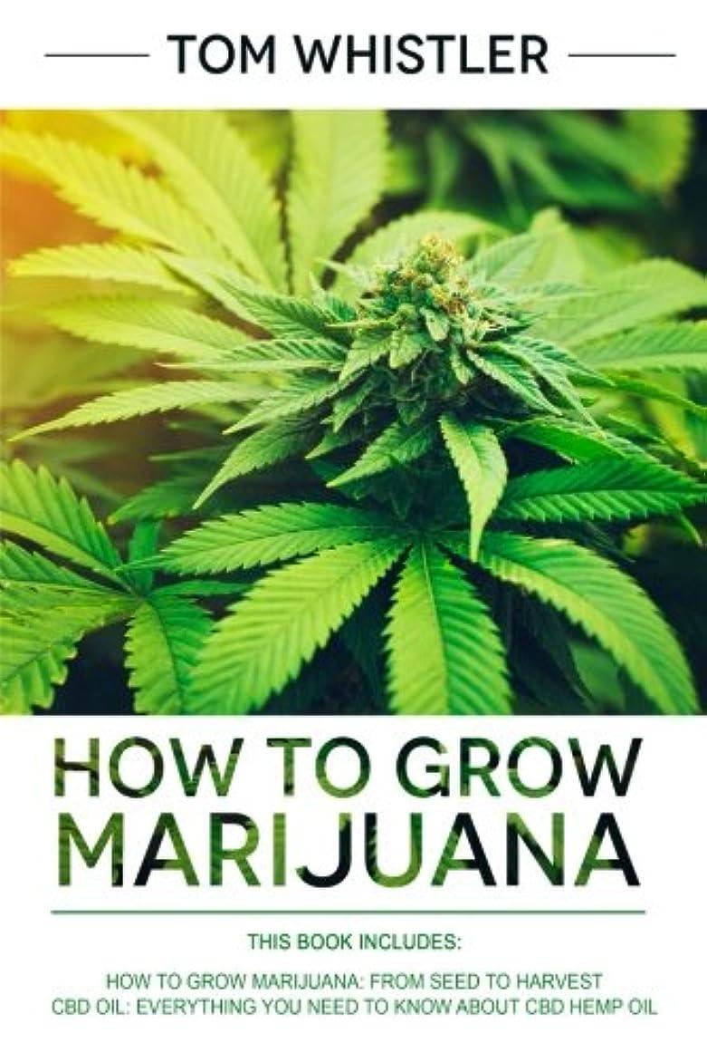 ネストファンブル市区町村How to Grow Marijuana: 2 Manuscripts - How to Grow Marijuana: From Seed to Harvest - Complete Step by Step Guide for Beginners & CBD Hemp Oil: The Complete Beginner's Guide
