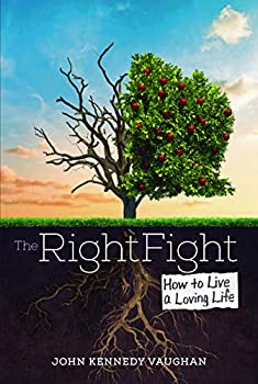 The Right Fight  How to Live a Loving Life