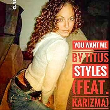 You Want Me (feat. Karizma)