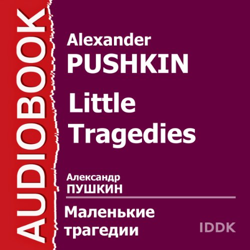 Little Tragedies [Russian Edition]                   By:                                                                                                                                 Alexander Pushkin                               Narrated by:                                                                                                                                 Nodar Shashik,                                                                                        Nina Mamaeva,                                                                                        Lidiya Shtykan,                   and others                 Length: 1 hr and 47 mins     1 rating     Overall 2.0