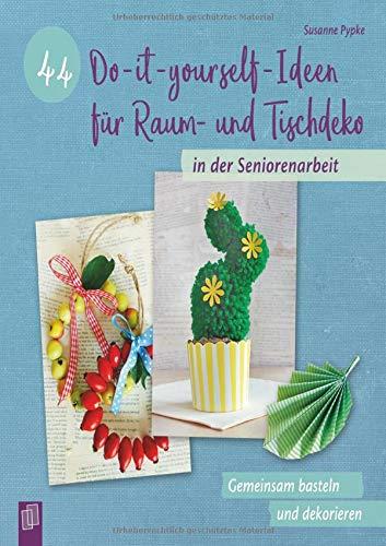 44 Do-it-yourself-Ideen für Raum- und Tischdeko in der Seniorenarbeit: Gemeinsam basteln und dekorieren