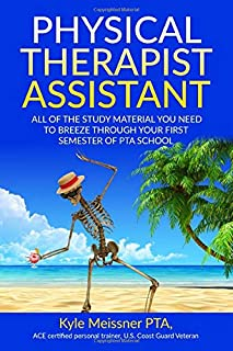 PHYSICAL THERAPIST ASSISTANT: All Of The Study Material Needed To Breeze Through Your First Semester Of PTA School (PTA Semester 1)