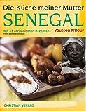Die Küche meiner Mutter Senegal: Mit 53 afrikanischen Rezepten