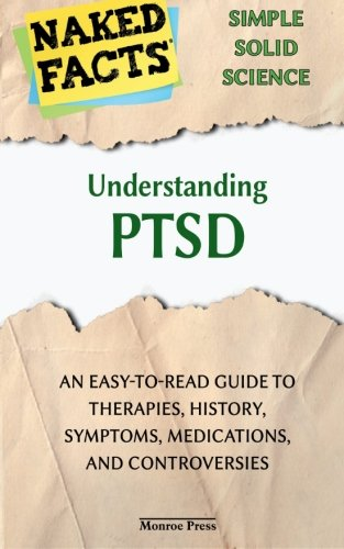 Understanding PTSD: An Easy-to-Read Guide to Therapies, History, Symptoms,...