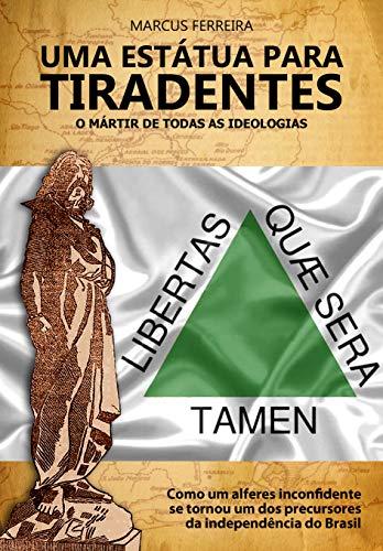 Uma Estátua para Tiradentes: o mártir de todas as ideologias