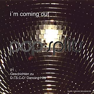 I'm Coming Out. 21 Geschichten zu D.I.S.C.O. Dancing Hits (Pop-Splits) Titelbild