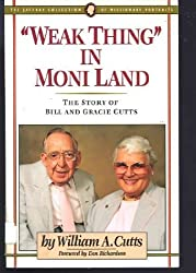 Weak Thing in Moni Land: The Story of Bill and Gracie Cutts: William A. Cutts