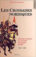 Les croisades nordiques - La Baltique et la frontière catholique, 1100-1525 d'Erik Christiansen