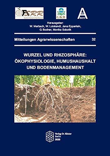 Wurzel und Rhizosphäre: Ökophysiologie, Humushaushalt und Bodenmanagement (Mitteilungen Agrarwissenschaften)