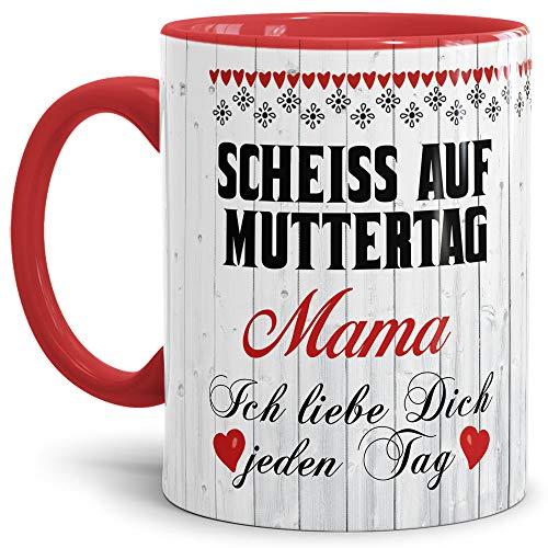 Tasse mit Spruch für Mama - Scheiß auf Muttertag - Kaffee-Tasse/Geschenk-Idee Muttertag Geburtstag/Muttertagsgeschenk/Für Meine Mutter - Innen & Henkel Rot