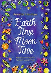 Earthtime Moontime: Rediscovering the Sacred Lunar Year: Annette Hinshaw