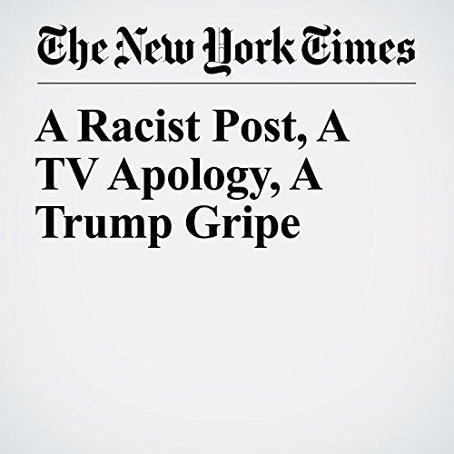 A Racist Post, A TV Apology, A Trump Gripe copertina