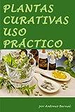 Plantas Curativas. Uso práctico: En este libro describimos las formas de preparar, formas de empleo de las plantas curativas, indicaciones de las plantas medicinales, uso, dosis, contraindicaciones