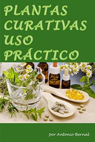 Plantas Curativas. Uso práctico: En este libro describimos las formas de preparar,...