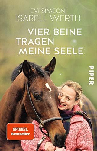 Vier Beine tragen meine Seele: Meine Pferde und ich | Die offizielle Biografie der erfolgreichsten Dressur-Reiterin aller Zeiten