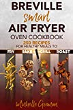 Breville Smart Air Fryer Oven Cookbook: 250 Recipes For Healthy Meals to Fry, Bake, Grill and Roast