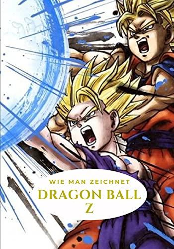 WIE MAN ZEICHNET DRAGON BALL Z: Zeichnen lernen ab 07 jahre