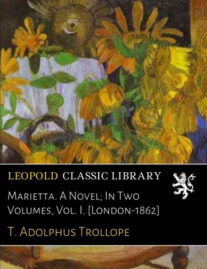 政令乳白足Marietta. A Novel; In Two Volumes, Vol. I. [London-1862]