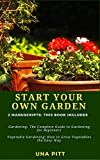 Start Your Own Garden: 2 Manuscripts - Gardening: The Complete Guide to Gardening for Beginners Vegetable Gardening, How to Grow Vegetables the Easy Way
